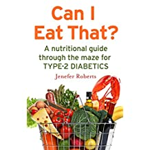 Can I Eat That?: A nutritional guide through the dietary maze for type 2 diabetics (English Edition)