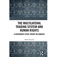The Multilateral Trading System and Human Rights: A Governance Space Theory on Linkages (English Edition)