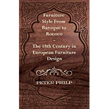 Furniture Style from Baroque to Rococo - The 18th Century in European Furniture Design (English Edition)