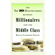 The Top 10 Distinctions Between Millionaires and the Middle Class (English Edition)