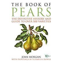 The Book of Pears: The Definitive History and Guide to over 500 varieties (English Edition)