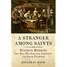 A Stranger Among Saints: Stephen Hopkins, the Man Who Survived Jamestown and Saved Plymouth (English Edition)