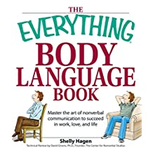 The Everything Body Language Book: Decipher signals, see the signs and read people's emotions—without a word! (Everything®) (English Edition)
