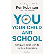 You, Your Child and School: Navigate Your Way to the Best Education (English Edition)