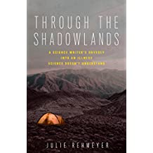 Through the Shadowlands: A Science Writer's Odyssey into an Illness Science Doesn't Understand (English Edition)