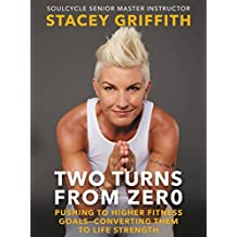 Two Turns from Zero: Pushing to Higher Fitness Goals--Converting Them to Life Strength (English Edition)