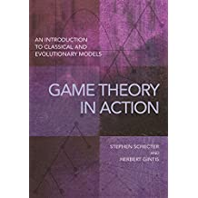 Game Theory in Action: An Introduction to Classical and Evolutionary Models (English Edition)
