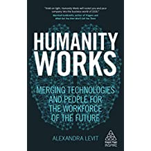 Humanity Works: Merging Technologies and People for the Workforce of the Future (Kogan Page Inspire) (English Edition)