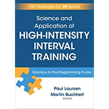 Science and Application of High-Intensity Interval Training: Solutions to the Programming Puzzle (English Edition)