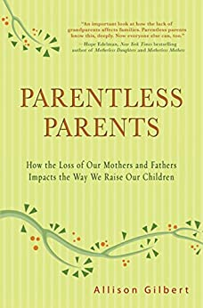 """Parentless Parents: How the Loss of Our Mothers and Fathers Impacts the Way We Raise Our Children (English Edition)"",作者:[Gilbert, Allison]"