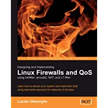 Designing and Implementing Linux Firewalls and QoS using netfilter, iproute2, NAT and l7-filter (English Edition)