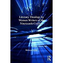 Literary Theology by Women Writers of the Nineteenth Century (Nineteenth Century Series) (English Edition)