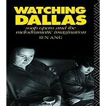 Watching Dallas: Soap Opera and the Melodramatic Imagination (English Edition)