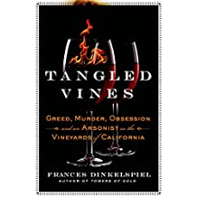 Tangled Vines: Greed, Murder, Obsession, and an Arsonist in the Vineyards of California (English Edition)