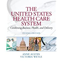 The United States Health Care System: Combining Business, Health, and Delivery (English Edition)