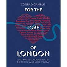 For the Love of London: What makes London great by the people who make it great (English Edition)