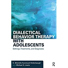 Dialectical Behavior Therapy with Adolescents: Settings, Treatments, and Diagnoses (English Edition)