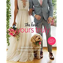 The Knot Yours Truly: Inspiration and Ideas to Personalize Your Wedding (English Edition)