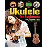 "Ukulele for Beginners: How to play and master the ""uke"" in no time!"