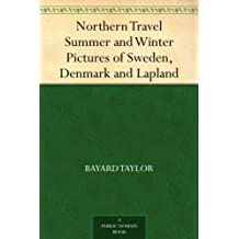Northern Travel Summer and Winter Pictures of Sweden, Denmark and Lapland (English Edition)