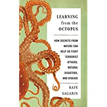 Learning From the Octopus: How Secrets from Nature Can Help Us Fight Terrorist Attacks, Natural Disasters, and Disease (English Edition)