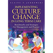 Implementing Culture Change in Long-Term Care: Benchmarks and Strategies for Management and Practice (English Edition)
