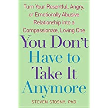 You Don't Have to Take it Anymore: Turn Your Resentful, Angry, or Emotionally Abusive Relationship into a Compassionate, Loving One (English Edition)