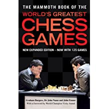The Mammoth Book of the World's Greatest Chess Games: New edn (Mammoth Books 200) (English Edition)