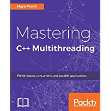 Mastering C++ Multithreading: Write robust, concurrent, and parallel applications (English Edition)