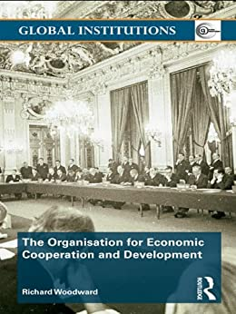 """""""The Organisation for Economic Co-operation and Development (OECD) (Global Institutions Book 35) (English Edition)"""",作者:[Woodward, Richard]"""