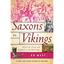 Saxons vs. Vikings: Alfred the Great and England in the Dark Ages (A Very, Very Short History of England) (English Edition)