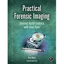 Practical Forensic Imaging: Securing Digital Evidence with Linux Tools (English Edition)