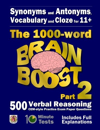 Synonyms and Antonyms, Vocabulary and Cloze: The 1000 Word 11+ Brain Boost: 500 More Cem Style Verbal Reasoning Exam Paper Questions in 10 Minute Tests