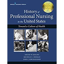 History of Professional Nursing in the United States: Toward a Culture of Health (English Edition)