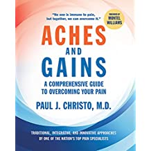 Aches and Gains: A Comprehensive Guide to Overcoming Your Pain (English Edition)
