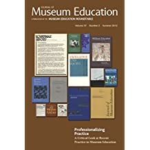 Professionalizing Practice. A Critical Look at Recent Practice in Museum Education: Journal of Museum Education 37:2 Thematic Issue (English Edition)