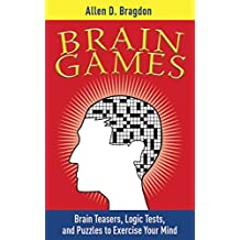 Brain Games: Brain Teasers, Logic Tests, and Puzzles to Exercise Your Mind (Brain Teasers Series) (English Edition)
