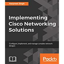 Implementing Cisco Networking Solutions: Configure, implement, and manage complex network designs (English Edition)