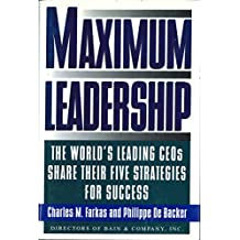 Maximum Leadership: The World's Leading CEO's Share Their Five Strategies For Success (English Edition)