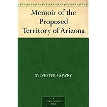 Memoir of the Proposed Territory of Arizona (免费公版书) (English Edition)