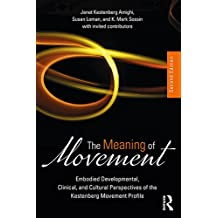 The Meaning of Movement: Embodied Developmental, Clinical, and Cultural Perspectives of the Kestenberg Movement Profile (English Edition)