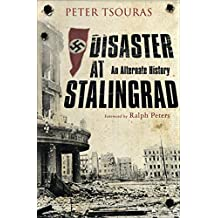 Disaster at Stalingrad: An Alternate History (English Edition)