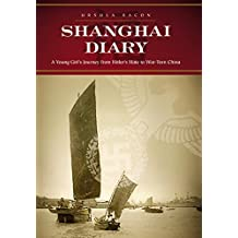Shanghai Diary: A Young Girl?s Journey from Hitler?s Hate to War-Torn China (English Edition)
