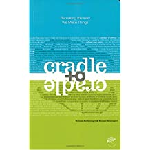 Cradle to Cradle: Remaking the Way We Make Things (English Edition)
