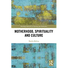 Motherhood, Spirituality and Culture (Routledge Research in Nursing and Midwifery) (English Edition)