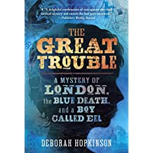 The Great Trouble: A Mystery of London, the Blue Death, and a Boy Called Eel (English Edition)