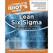 The Complete Idiot's Guide to Lean Six Sigma: Get the Tools You Need to Build a Lean, Mean Business Machine (English Edition)