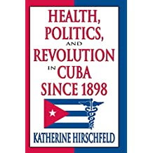 Health, Politics, and Revolution in Cuba Since 1898 (English Edition)