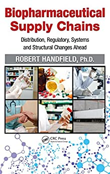 """""""Biopharmaceutical Supply Chains: Distribution, Regulatory, Systems and Structural Changes Ahead (English Edition)"""",作者:[Handfield, Robert]"""