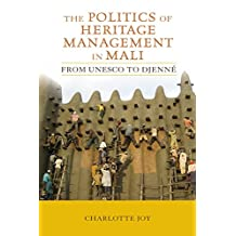 The Politics of Heritage Management in Mali: From UNESCO to Djenné (UCL Institute of Archaeology Critical Cultural Heritage Series Book 7) (English Edition)